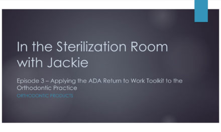 Episode 3: In the Sterilization Room with Jackie – Applying the ADA Return to Work Toolkit to the Orthodontic Practice