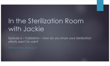 Episode 6 – In the Sterilization Room with Jackie: Validation – How Do You Know Your Sterilization Efforts Aren't in Vain?